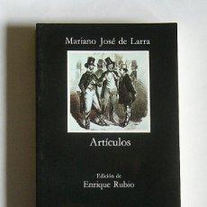 Libros de segunda mano: ARTICULOS - MARIANO JOSE DE LARRA - EDICION DE ENRIQUE RUBIO - EDITORIAL CATEDRA. Lote 115644987