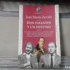 Libros de segunda mano: DOS INFANTES Y UN DESTINO,JOSE MARIA ZAVALA. Lote 115585547