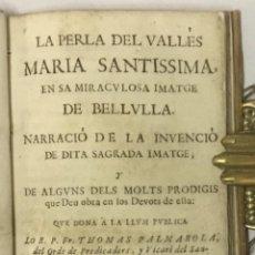Libros de segunda mano: LA PERLA DEL VALLÉS MARIA SANTISSIMA, EN SA MIRACULOSA IMATGE DE BELLULLA. NARRACIÓ DE LA INVENCIÓ D. Lote 114799038