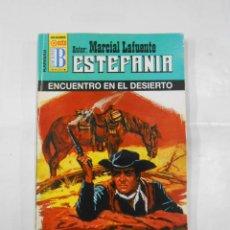 Libros de segunda mano: MARCIAL LAFUENTE ESTEFANIA Nº 1033. ENCUENTRO EN EL DESIERTO. COLECCION SERIE KANSAS. TDK309. Lote 115919423