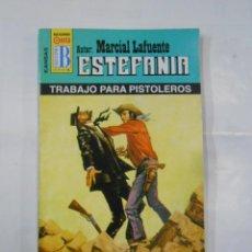 Libros de segunda mano: MARCIAL LAFUENTE ESTEFANIA Nº 1057. TRABAJO PARA PISTOLEROS. COLECCION SERIE KANSAS. TDK309. Lote 115919479