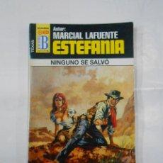 Libros de segunda mano: MARCIAL LAFUENTE ESTEFANIA Nº 1028. NINGUNO SE SALVO. COLECCION SERIE TEXAS. TDK309. Lote 115919967