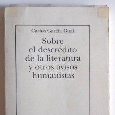 Libros de segunda mano: CARLOS GARCIA GUAL:SOBRE EL DESCREDITO DE LA LITERATURA Y OTROS AVISOS HUMANISTAS . Lote 116071951