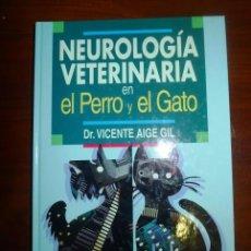 Libros de segunda mano: AIGE GIL, VICENTE. NEUROLOGÍA VETERINARIA EN EL PERRO Y EL GATO . Lote 116085603