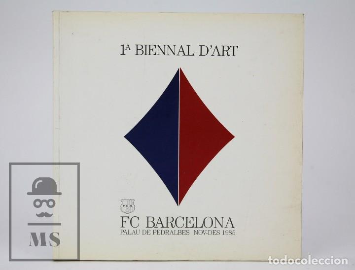 LIBRO / CATÁLOGO CATALÁN - 1ª BIENNAL D'ART / BIENAL ARTE FÚTBOL CLUB BARCELONA - FC BARCELONA, 1985 (Libros de Segunda Mano - Bellas artes, ocio y coleccionismo - Otros)