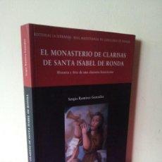 Libros de segunda mano: SERGIO RAMIREZ GONZALEZ - EL MONASTERIO DE CLARISAS DE SANTA ISABEL DE RONDA - 2006. Lote 116140091
