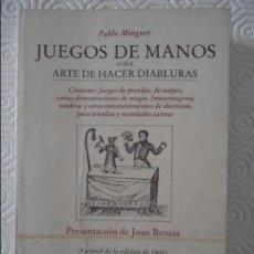 Libros de segunda mano: JUEGOS DE MANOS O SEA ARTE DE HACER DIABLURAS. PABLO MINGUET. PRESENTACION DE JUAN BROSSA. FACSIMIL. Lote 116151671