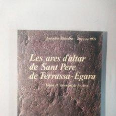 Libros de segunda mano: 2 TOMOS - LES ARES D'ALTAR DE SANT PERE DE TERRASSA - EGARA - SALVADOR ALAVEDRA. Lote 116101907