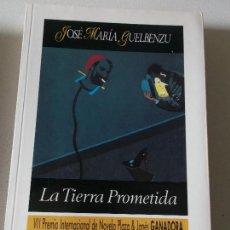 Libros de segunda mano: JOSE MARIA GUELBENZU LA TIERRA PROMETIDA PLAZA Y JANES 1991. Lote 116179455