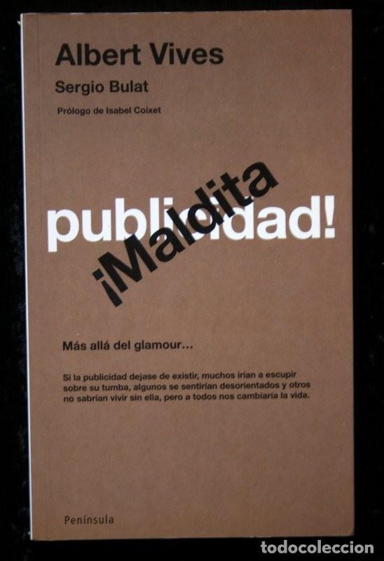 MALDITA PUBLICIDAD - MÁS ALLÁ DEL GLAMOUR - VIVES, ALBERT / BULAT, SERGIO .- (Gebrauchte Bücher - Wissenschaften, Handbücher und Berufe - Andere Wissenschaften und Handbücher)