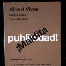 Libros de segunda mano: MALDITA PUBLICIDAD - MÁS ALLÁ DEL GLAMOUR - VIVES, ALBERT / BULAT, SERGIO .- . Lote 116187283