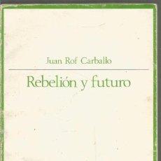 Libros de segunda mano: JUAN ROF CARBALLO. REBELION Y FUTURO. TAURUS. Lote 116191315