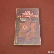 Libros de segunda mano: LOS CHUETAS MALLORQUINES - BALTASAR PORCEL - HU2. Lote 116196059