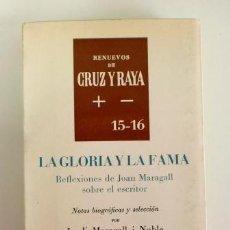 Libros de segunda mano: LA GLORIA Y LA FAMA, REFLEXIONES DE JOAN MARAGALL SOBRE EL ESCRITOR. RENUEVOS DE CRUZ Y RAYA 15-16. Lote 116238575