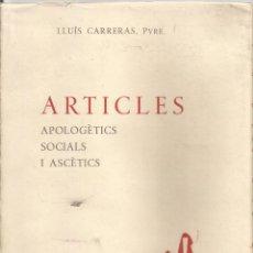 Libros de segunda mano: ARTICLES APOLOGÈTICS, SOCIALS I ASCÈTICS. VOL I. REVISTA POPULAR. (1910, 1916-1925) – LLUÍS CARRERAS. Lote 116252419