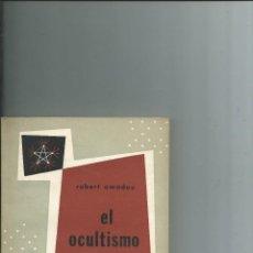 Libros de segunda mano: EL OCULTISMO. ESQUEMA DE UN MUNDO VIVIENTE - ROBERT AMADOU - 1956. Lote 150124009