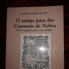 Libros de segunda mano: O ANTIGO PAZO DOS CAAMAÑO DE NEBRA.JOAQUIN TORRES DEL RIO.ED.TOXOSOUTOS.1997.. Lote 194980625