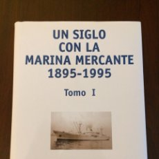 Libros de segunda mano: UN SIGLO CON LA MARINA MERCANTE 1895-1995, TOMO I. Lote 116632370