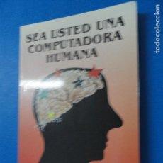 Libros de segunda mano: SEA USTED UNA COMPUTADORA HUMANA - JAIME GARCÍA SERRANO. Lote 116505167
