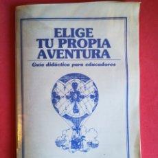 Libros de segunda mano: ELIGE TU PROPIA AVENTURA - GUÍA DIDÁCTICA PARA EDUCADORES. Lote 116738802