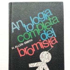 Libros de segunda mano: ANTOLOGÍA COMPLETA DEL BROMISTA - H. ALLEN-SMITH - CIRCULO DE LECTORES. Lote 116752359