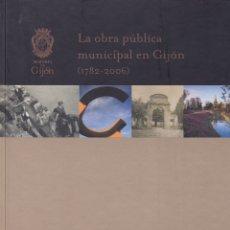 Libros de segunda mano: LA OBRA PÚBLICA MUNICIPAL EN GIJÓN ( 1782-2006 ). VARIOS AUTORES. Lote 116753191