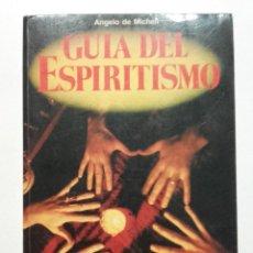 Libros de segunda mano: GUÍA DEL ESPIRITISMO - ANGELO DE MICHELI. Lote 116785603