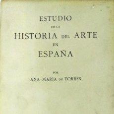 Libros de segunda mano: ANA MARÍA DE TORRES, ESTUDIO DE LA HISTORIA DEL ARTE EN ESPAÑA, MADRID, 1947. Lote 116848475