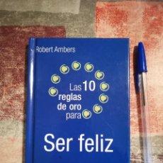 Libros de segunda mano: LAS 10 REGLAS DE ORO PARA SER FELIZ - ROBERT AMBERS - LOS LIBROS DEL SABER. Lote 117067151