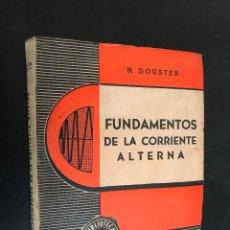 Libros de segunda mano: FUNDAMENTOS DE LA CORRIENTE ALTERNA / N. DOUSTER. Lote 117106455