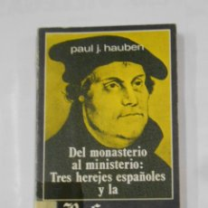 Libros de segunda mano: DEL MONASTERIO AL MINISTERIO: TRES HEREJES ESPAÑOLES Y LA REFORMA. - PAUL J. HAUBEN. TDK339. Lote 176474760