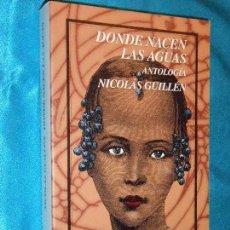Libros de segunda mano: NICOLÁS GUILLÉN, DONDE NACEN LAS AGUAS · FONDO DE CULTURA ECONÓMICA, 2002 1ª ·. Lote 117297983