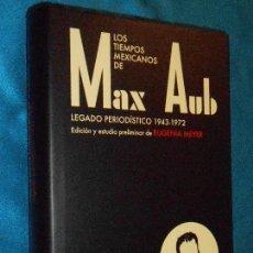 Libros de segunda mano: MAX AUB, LEGADO PERIODÍSTICO 1943-1972 · FONDO DE CULTURA ECONÓMICA, 2007 1ª ·. Lote 117302399