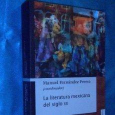 Libros de segunda mano: LA LITERATURA MEXICANA DEL SIGLO XX (COOR. M. FERNÁNDEZ PERERA) · FONDO CULTURA E., 2008, 1ª ·. Lote 117313599