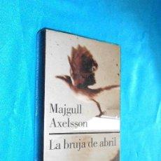 Libros de segunda mano: MAJGULL AXELSSON, LA BRUJA DE ABRIL · GALAXIA GUTENBERG, 2002 1ª · TRAD: JESÚS PARDO. Lote 117317343