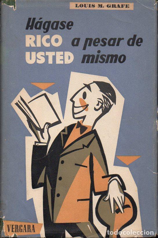LOUIS GRAFE : HÁGASE RICO A PESAR DE USTED MISMO (VERGARA, 1957) (Libros de Segunda Mano - Pensamiento - Otros)