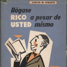 Libros de segunda mano: LOUIS GRAFE : HÁGASE RICO A PESAR DE USTED MISMO (VERGARA, 1957). Lote 117462891