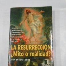 Libros de segunda mano: LA RESURRECCIÓN. ¿MITO O REALIDAD?. - SHELBY SPONG, JOHN. TDK329. Lote 176472912