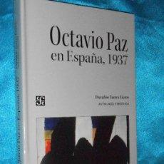 Libros de segunda mano: OCTAVIO PAZ EN ESPAÑA, 1937 · FONDO DE CULTURA ECONÓMICA 2007 1ª - NUEVO. Lote 117522347