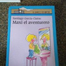 Libros de segunda mano - MAXI EL AVENTURERO -- SANTIAGO GARCIA CLAIRAC -- EL BARCO DE VAPOR 1994 -- - 117625775