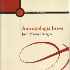 Libros de segunda mano: ANTROPOLOGIA BREVE, JUAN MANUEL BURGOS. Lote 117653903