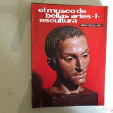 Libros de segunda mano: EL MUSEO,DE BELLAS ARTES I. ESCULTURA. EMILIO OROZCO. Lote 117660963