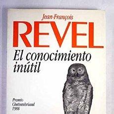 Libros de segunda mano: EL CONOCIMIENTO INÚTIL - JEAN FRANÇOIS REVEL. Lote 125302711