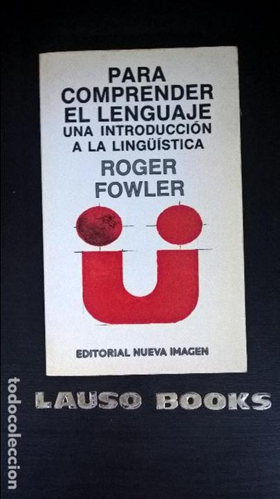 ROGER FOWLER. PARA COMPRENDER EL LENGUAJE: UNA INTRODUCCION A LA LINGUISTICA.NUEVA IMAGEN 1978. (Libros de Segunda Mano - Pensamiento - Otros)