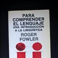 Libros de segunda mano: ROGER FOWLER. PARA COMPRENDER EL LENGUAJE: UNA INTRODUCCION A LA LINGUISTICA.NUEVA IMAGEN 1978.. Lote 117706631