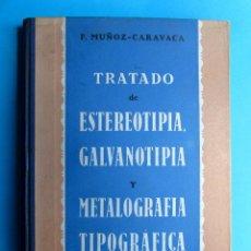 Libros de segunda mano: TRATADO DE ESTEREOTIPIA, GALVANOTIPIA Y METALOGRAFÍA TIPOGRÁFICA. F. MÚÑOZ CARAVACA, GUSTAVO GILI. Lote 117926143