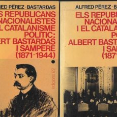 Libros de segunda mano: ELS REPUBLICANS NACIONALISTES I EL CATALANISME POLÍTIC: ALBERT BASTARDAS I SAMPERE 1871-1944 / A.. Lote 117998739
