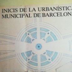 Libros de segunda mano: INICIS DE LA URBANISTICA MUNICIPAL DE BARCELONA-AJUNTAMENT DE BARCELONA-1985. Lote 118032523
