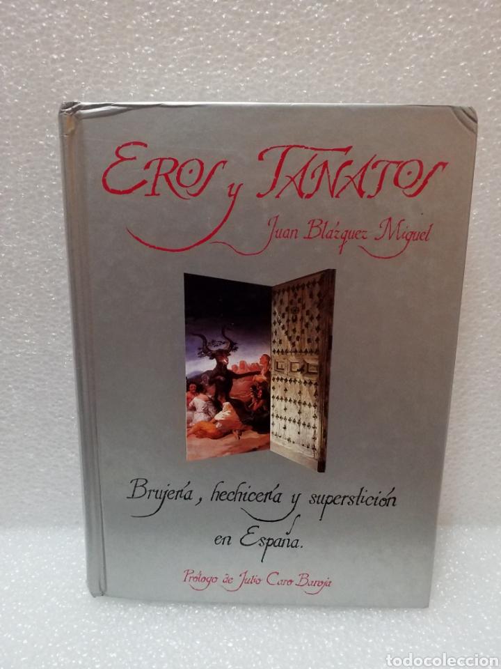 EROS Y TANATOS-BRUJERÍA, HECHICERÍA Y SUPERSTICIÓN EN ESPAÑA-JUAN BLÁZQUEZ MIGUEL-1989 (Libros de Segunda Mano - Parapsicología y Esoterismo - Otros)