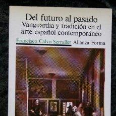 Libros de segunda mano: DEL FUTURO AL PASADO - VANGUARDIA Y TRADICIÓN EN EL ARTE ESPAÑOL CONTEMPORÁNEO - CALVO - ALIANZA . Lote 118229983